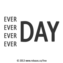 Ever Ever Ever Ever Day Rebus #467 | Free Rebus Puzzles Are A Great Way To Start Your Day!